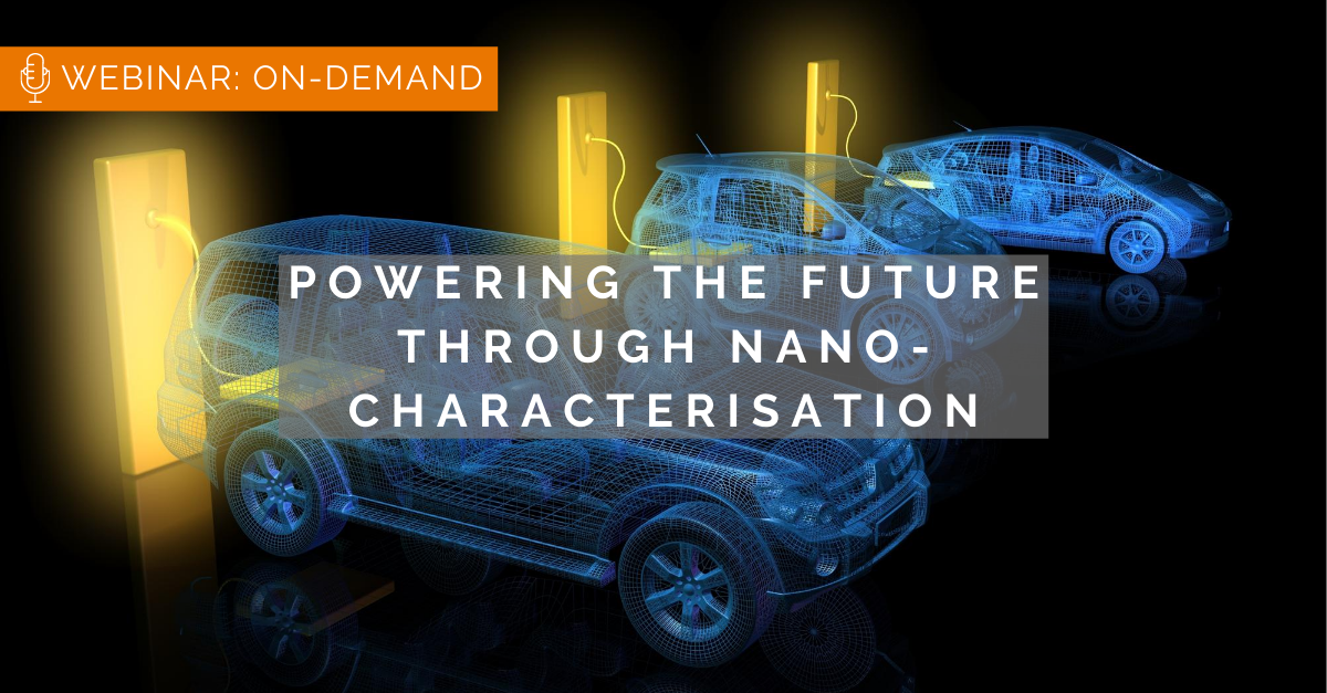Powering The Future Through Nano-Characterisation